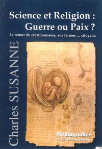 Science et religion : guerre ou paix ? : le retour du créationnisme, aux larmes... citoyens