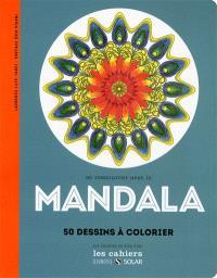 Se ressourcer avec le mandala : 50 dessins à colorier
