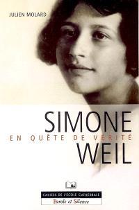 Simone Weil : en quête de vérité : texte intégral de son Autobiographie spirituelle présenté et analysé