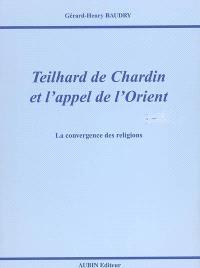 Teilhard de Chardin et l'appel de l'Orient : la convergence des religions