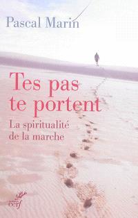 Tes pas te portent : la spiritualité de la marche
