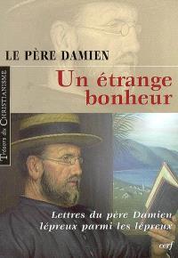 Un étrange bonheur : lettres du père Damien lépreux (1885-1889)