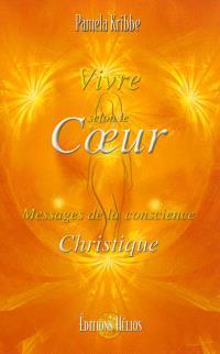Vivre selon le coeur : messages de la conscience christique