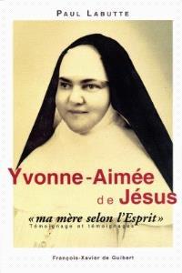 Yvonne-Aimée, ma mère selon l'Esprit : témoignage et témoignages en forme de récit : dans le relais des mystiques catholiques