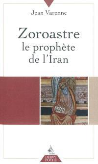 Zoroastre : le prophète de l'Iran; Suivi de Paroles de Zoroastre