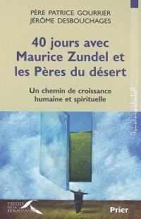 40 jours avec Maurice Zundel et les Pères du désert : un chemin de croissance humaine et spirituelle