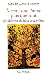 A ceux que j'aime plus que tout : confidences de Jésus aux prêtres