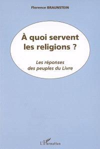 A quoi servent les religions ? : les réponses des peuples du Livre
