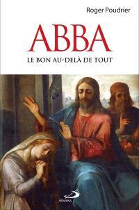 Abba  : le bon au-delà de tout