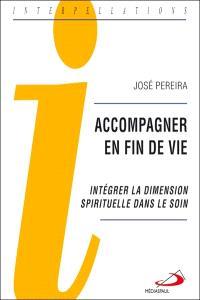 Accompagner en fin de vie  : intégrer la dimension spirituelle dans le soin