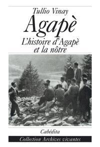 Agapè : l'histoire d'Agapè et la nôtre