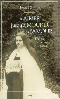 Aimer jusqu'à mourir d'amour : Thérèse de Lisieux et le mystère pascal