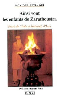 Ainsi vont les enfants de Zarathoustra : Parsis de l'Inde et Zartushtis d'Iran