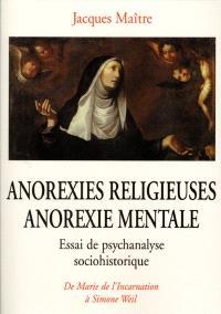 Anorexies religieuses, anorexie mentale : essais de psychanalyse sociohistorique : de Marie de l'Incarnation à Simone Weil