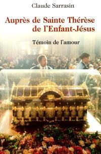 Auprès de Sainte Thérèse de l'Enfant-Jésus : témoin de l'amour