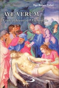 Ave verum  : vérité et beauté de l'Eucharistie