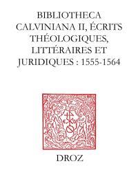 Bibliotheca calviniana : les oeuvres de Calvin publiées au XVIe siècle. Volume 2, Ecrits théologiques, littéraires et juridiques : 1554-1564