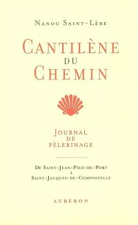 Cantilène du chemin : journal de pélerinage, de Saint-Jean-Pied-de-Port à Saint-Jacques-de-Compostelle