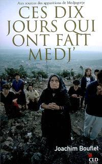 Ces dix jours qui ont fait Medj' : aux sources des apparitions de Medjugorje