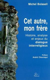 Cet autre, mon frère : histoire, analyse et enjeux du dialogue interreligieux