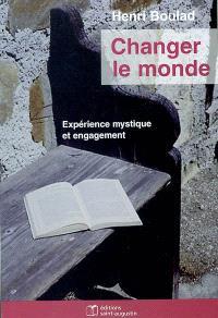 Changer le monde : expérience mystique et engagement