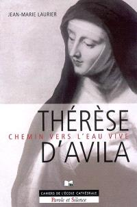 Chemin vers l'eau vive : introduction à sainte Thérèse d'Avila