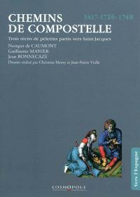 Chemins de Compostelle : trois récits de pèlerins partis vers Saint-Jacques, 1417, 1726, 1748