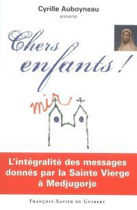 Chers enfants ! : l'intégralité des messages donnés par la Sainte Vierge à Medjugorje !
