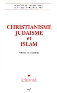 Christianisme, judaïsme et islam : fidelité et ouverture