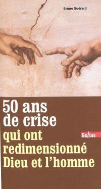 Cinquante ans de crise qui ont redimensionné Dieu et l'homme