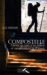 Compostelle : carnet de route d'un pèlerin et son abécédaire du chemin