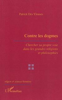 Contre les dogmes : chercher sa propre voie dans les grandes religions et philosophies
