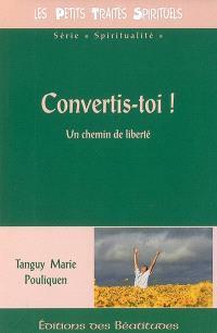 Convertis-toi ! : un chemin de liberté
