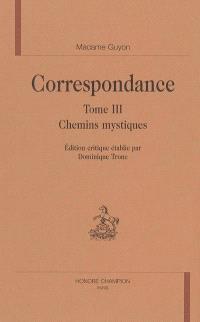 Correspondance. Volume 3, Chemins mystiques