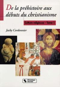 Culture religieuse. Volume 1, De la préhistoire aux débuts du christianisme