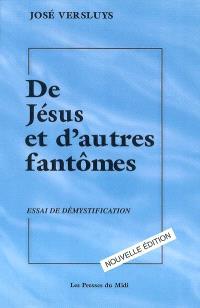 De Jésus et d'autres fantômes : essai de démystification