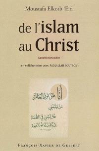 De l'islam au Christ : autobiographie