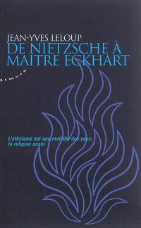 De Nietzsche à Maître Eckhart : l'athéisme est une maladie des yeux, la religion aussi