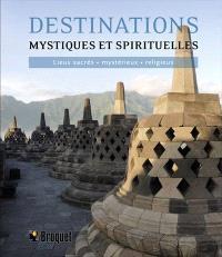 Destinations mystiques et spirituelles  : lieux sacrés, mystérieux, religieux
