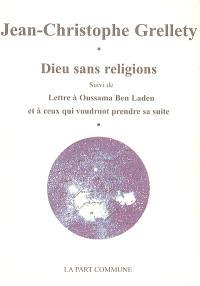Dieu sans religions; Suivi de Lettre à Oussama Ben Laden et à ceux qui voudront prendre sa suite
