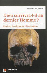Dieu survivra-t-il au dernier homme ? : essai sur la religion de l'Homo sapiens