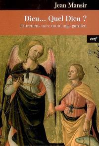 Dieu... quel Dieu ? : entretiens avec mon ange gardien