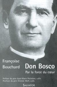 Don Bosco : par la force du coeur : 1815-1888