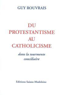 Du protestantisme au catholicisme : dans la tourmente conciliaire