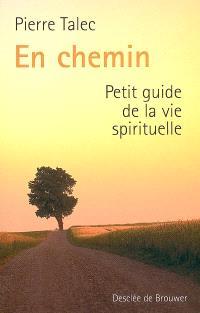 En chemin : petit guide de la vie spirituelle