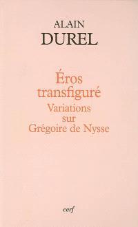 Eros transfiguré : variations sur Grégoire de Nysse