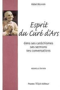 Esprit du curé d'Ars : saint J.-B.-M. Vianney dans ses catéchismes, ses homélies et sa conversation