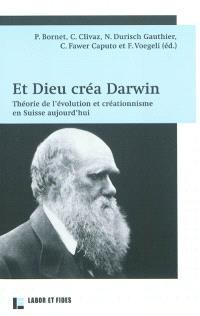 Et Dieu créa Darwin : théorie de l'évolution et créationnisme en Suisse aujourd'hui