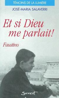 Et si Dieu me parlait ! : Faustino Pérez-Manglano