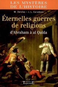 Eternelles guerres de religions : d'Abraham à al Qaïda